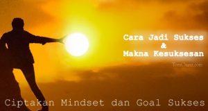 Cara Jadi Sukses Dan Makna Kesuksesan
